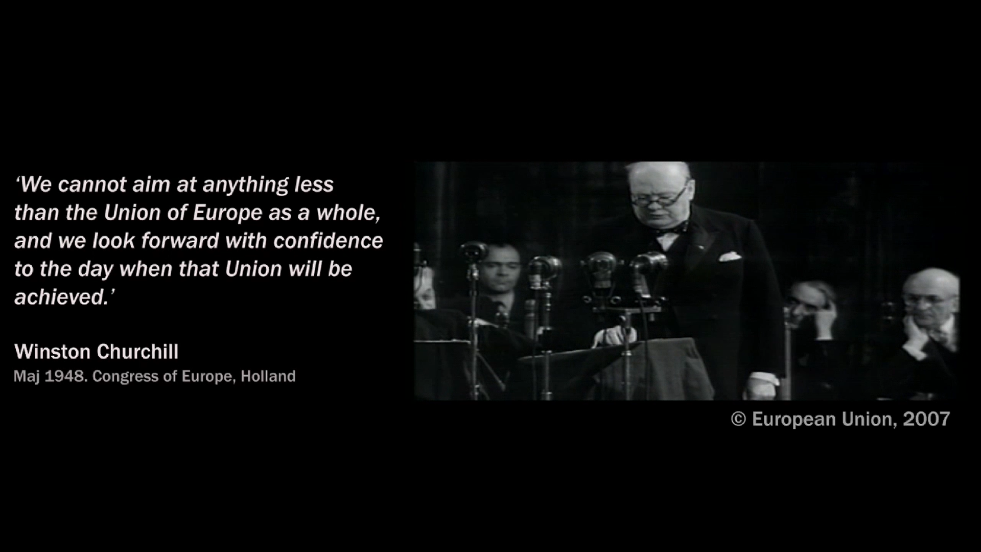 After World War II, Winston Churchill was a strong advocate of a European Union.